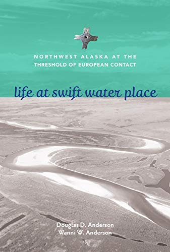 Life at Swift Water Place: Northwest Alaska at the Threshold of European Contact (English Edition)