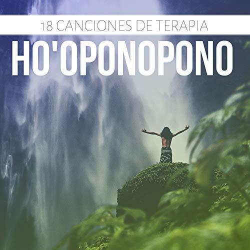 18 Canciones de Terapia Ho'oponopono - Música New Age Meditar, Equilibrar y Sanar Cuerpo y Mente
