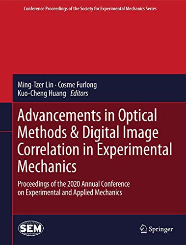 Compare Textbook Prices for Advancement of Optical Methods & Digital Image Correlation in Experimental Mechanics: Proceedings of the 2020 Annual Conference on Experimental and ... Society for Experimental Mechanics Series 1st ed. 2021 Edition ISBN 9783030597726 by Lin, Ming-Tzer,Furlong, Cosme,Hwang, Chi-Hung
