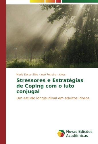 Stressores e Estratégias de Coping com o luto conjugal: Um estudo longitudinal em adultos idosos (Portuguese Edition)