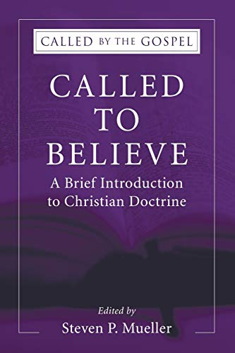 Called to Believe: A Brief Introduction to Christian Doctrine (Called by the Gospel: Introductions to Christian History and)