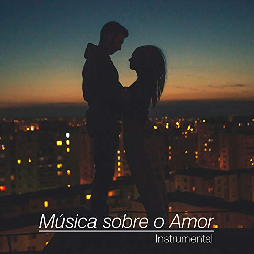 Música sobre o Amor – Música de fundo instrumental romântica, saxofone sexy, guitarra, piano, primeiro encontro, fazer amor, músicas sensuais