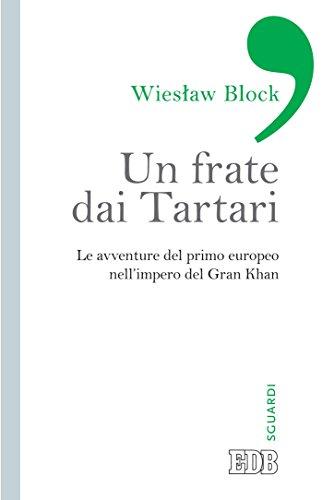 Un Frate dai Tartari: Le avventure del primo europeo nell'impero del Gran Khan