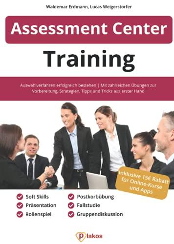Assessment Center Training: Auswahlverfahren erfolgreich bestehen | Mit zahlreichen Übungen zur Vorbereitung, Strategien, Tipps und Tricks aus erster Hand