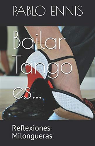 Bailar Tango es...: Reflexiones Milongueras