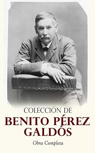 Colección de Benito Pérez Galdós: Obra Completa: Clásicos de la Literatura Española: 80+ Novelas, Cuentos & Dramas (Episodios Nacionales, Novelas Contemporáneas, Cuentos…)