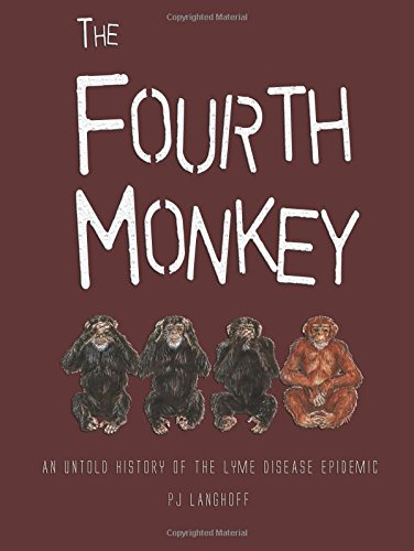 The Fourth Monkey: An Untold History of the Lyme Disease Epidemic