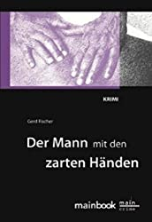 Der Mann mit den zarten Händen - Gerd Fischer
