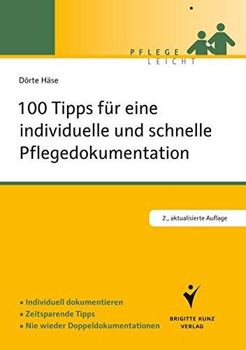 100 Tipps für eine individuelle und schnelle Pflegedokumentation: Individuell dokumentieren. Zeitsparende Tipps. Nie wieder Doppeldokumentation (Pflege leicht)
