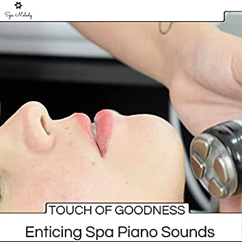 Touch Of Goodness - Enticing Spa Piano Sounds
