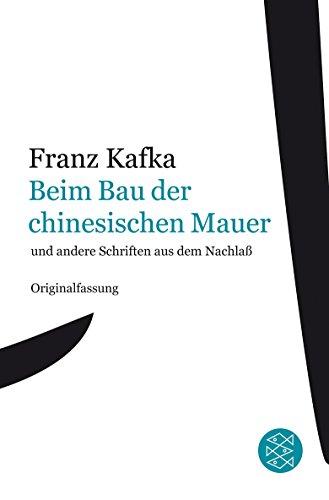 Beim Bau der chinesischen Mauer: und andere Schriften aus dem Nachlaß (Franz Kafka, Gesammelte Werke in der Fassung der Handschrift (Taschenbuchausgabe), Band 18110)