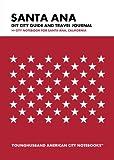Santa Ana DIY City Guide and Travel Journal: City Notebook for Santa Ana, California