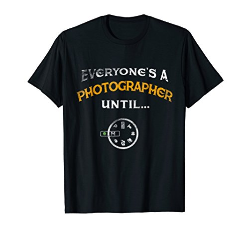 Everyone's A Photographer Until Manual Mode Funny T-Shirt
