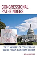 Congressional Pathfinders: First Members of Congress and How They Shaped American History