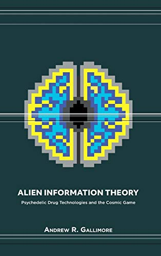 Compare Textbook Prices for Alien Information Theory: Psychedelic Drug Technologies and the Cosmic Game Illustrated Edition ISBN 9781527234765 by Gallimore, Andrew R
