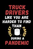 Truck Drivers Like You Are Harder To Find Than Toilet Paper During A Pandemic: Funny & Cute Gag Lined Notebook For Your Favorite Truck Driver, A Great ... notes taking, Christmas, Birthday Present