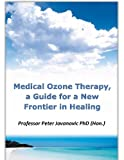 Medical Ozone Therapy, A Guide for A new Frontier in Healing (English Edition)