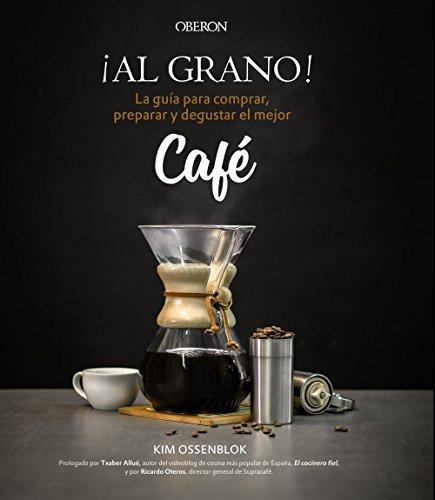 ¡Al grano! La guía para comprar, preparar y degustar el mejor café (Libros...