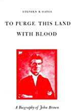 To Purge This Land with Blood: A Biography of John Brown