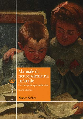 Manuale di neuropsichiatria infantile. Una prospettiva psicoeducativa