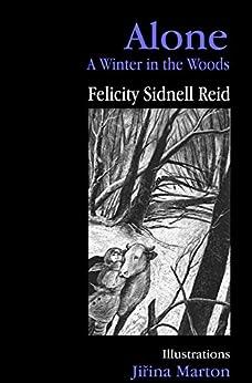 Alone: A Winter in the Woods by [Felicity Sidnell Reid, Jiřina Marton]