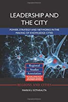 Leadership and the City: Power, strategy and networks in the making of knowledge cities (Regions and Cities)