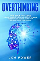 Overthinking: 3 Books in 1. The Most powerful Collection of Books to Rewire Your Brain: Mind Hacking, Master Your Emotions, Master Your Thinking