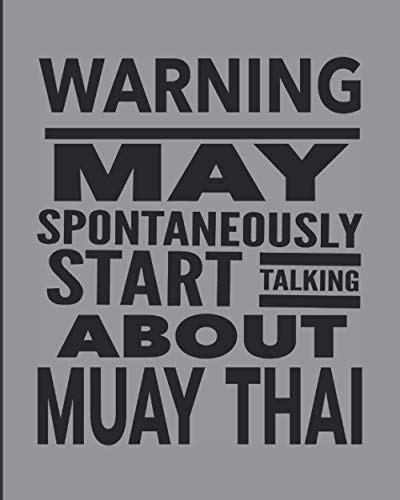 """Warning May Spontaneously Start Talking About Muay Thai: Journal Notebook For The Martial Arts Man Woman Guy Girl, Best Funny MuayThai Gift For Kru Teacher Student - Gray Cover 8""""x10"""""""