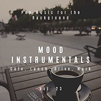 Mood Instrumentals: Pop Music For The Background - Cafe, Lunch, Drive, Work, Vol. 23