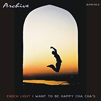 I Want To Be Happy Cha Cha's