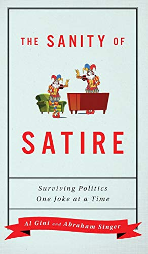 Compare Textbook Prices for The Sanity of Satire: Surviving Politics One Joke at a Time Illustrated Edition ISBN 9781538129715 by Gini, Al,Singer, Abraham
