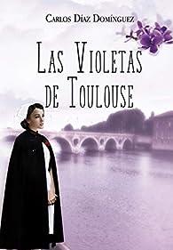 Las violetas de Toulouse par Carlos Díaz Domínguez