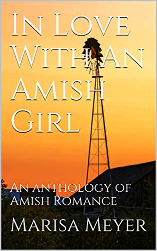 In Love With An Amish Girl: An anthology of Amish Romance by [Marisa Meyer]