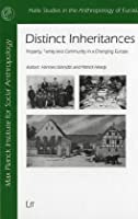 Distinct Inheritances: Property, Family and Community in a Changing Europe (Halle Studies in the Anthropology of Eurasia)