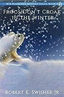 Frogs Don't Croak In The Winter