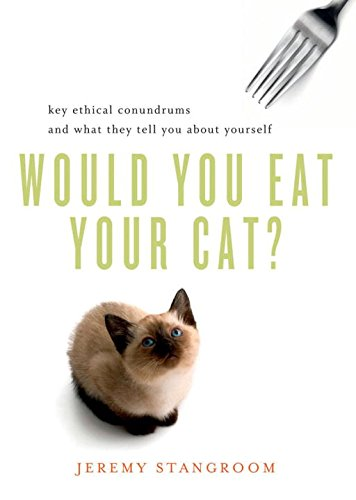 Image of Would You Eat Your Cat?: Key Ethical Conundrums and What They Tell You About Yourself