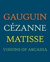 Gauguin, Cézanne, Matisse: Visions of Arcadia (Philadelphia Museum Of Art (Yale))