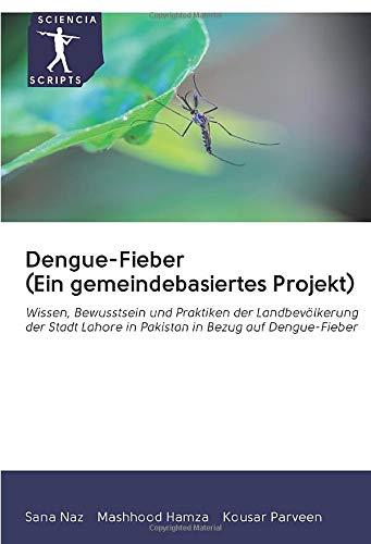 Dengue-Fieber (Ein gemeindebasiertes Projekt): Wissen, Bewusstsein und Praktiken der Landbevölkerung der Stadt Lahore in Pakistan in Bezug auf Dengue-Fieber
