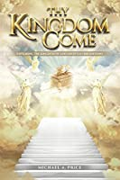 Thy Kingdom Come: Exploring the Kingdom of God Lifestyle (3rd Edition)