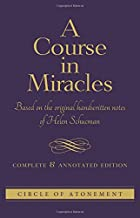 COURSE IN MIRACLES: Based On The Original Handwritten Notes Of Helen Schucman--Complete & Annotated Edition