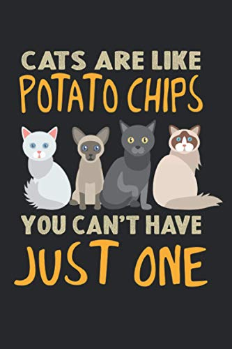 Cats Are Like Potato Chips You can not have just one...