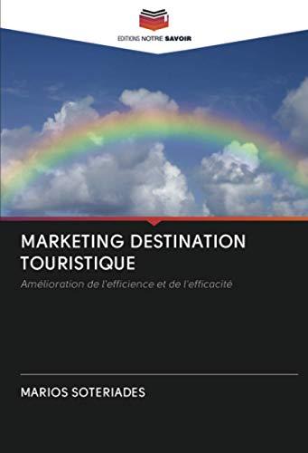 MARKETING DESTINATION TOURISTIQUE: Amélioration de l'efficience et de l'efficacité