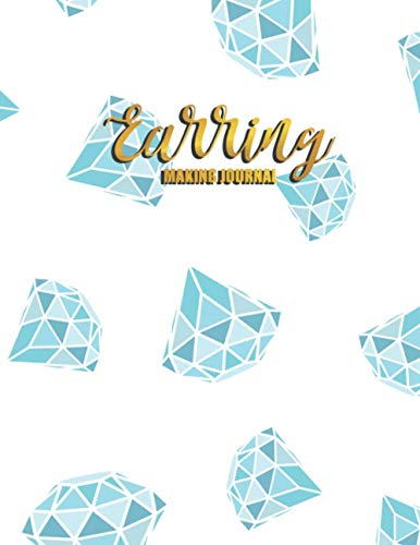 Earring Making Journal: Ideas Sketchbook Design Portfolio DIY Jewelry Design Templates Sketching Log Book for Jewellery Makers and Designers, Crafters, Home-Based / Online Jewellery Business