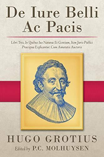 De Iure Belli Ac Pacis: Libri Tres, In Quibus Ius Naturae Et Gentium, Item Juris Publici Praecipua Explicantur. Cum Annotatis Auctoris (1919)