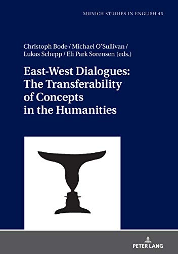 East-West Dialogues: The Transferability of Concepts in the Humanities (MUSE: Munich Studies in English Book 46) (English Edition)