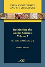 Rethinking the Gospel Sources, Volume 2: The Unity and Plurality of Q (Society of Biblical Literature: Early Christianity and Its L)