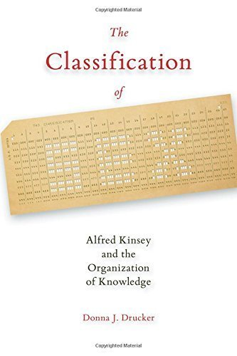 The Classification of Sex: Alfred Kinsey and the Organization of Knowledge by Donna J. Drucker (2014-07-31)