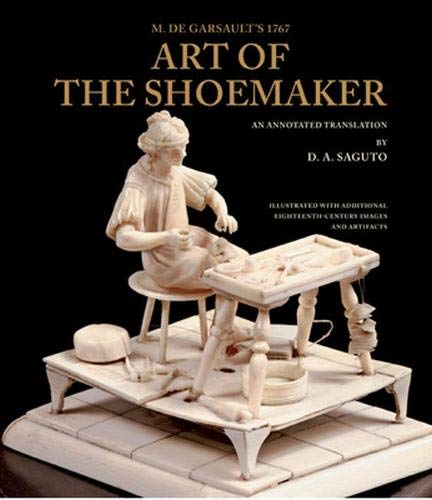 M. de Garsault's 1767 Art of the Shoemaker: An Annotated Translation (Costume Society of America Series)