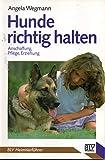 Hunde richtig halten. Anschaffung, Pflege, Erziehung