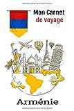Mon carnet de voyage Arménie: Un livre journal de voyage à remplir pour préparer vos vacances et noter tous vos souvenir au jour le jour   100 pages à ... souvenir  format :15 X 22 cm (French Edition)